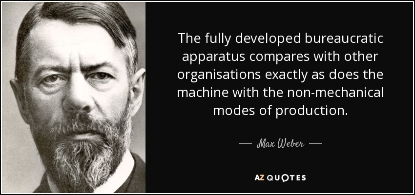 weber german bureaucracy as a machine This short chapter examines the literature on the bureaucracy in military sociology max weber, the first scholar to the bureaucracy clearly qualifies as one.