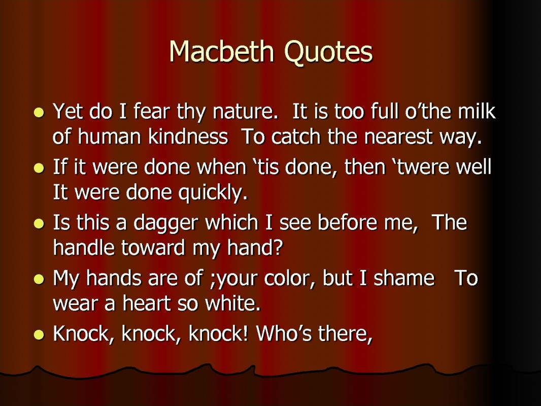 lady macbeth pressuring macbeth quotes Lady macbeth is an evil woman who does not love violence to plan the murder and to pressurise macbeth into killing duncan this pressure macbeth quotes.
