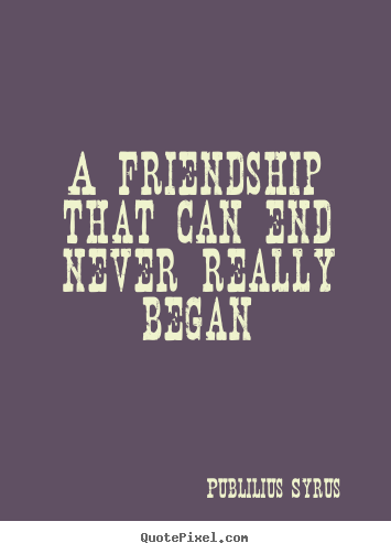 Quotes About Friendship Ending 60 Quotes Magnificent Quotes About Friendship Ending