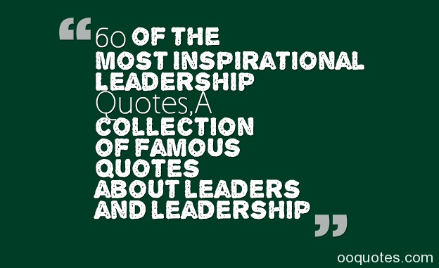 Quotes About Famous Leaders 60 Quotes Impressive Famous Leadership Quotes