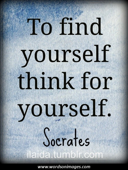 socrates opinion on knowing oneself Knowing thyself  taking socrates' advice  if you have read or heard about socrates' catch phrases man, know thyself and it struck a cord with you, you might want to take his advice and learn how to know thyself.