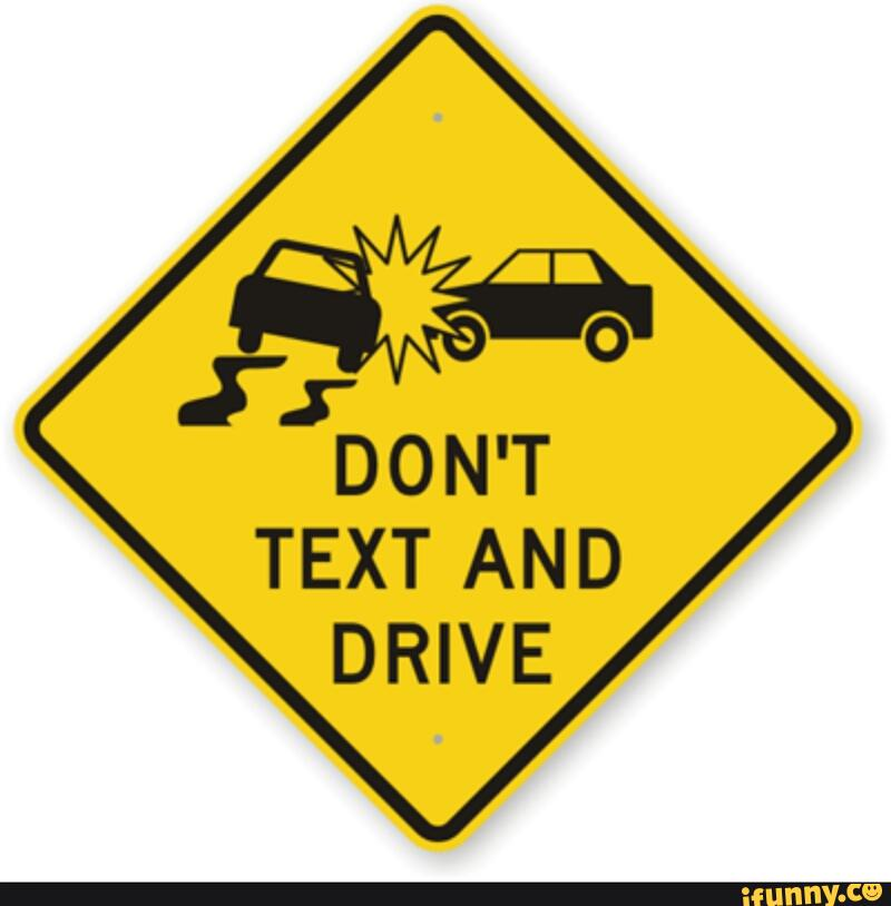dont text and drive at the