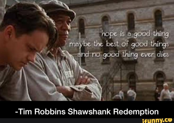 shawshank redemption hope Morgan freeman and tim robbins in shawshank redemption thanks to cable networks like tnt, shawshank's message about the enduring power of hope and friendship has found a special.