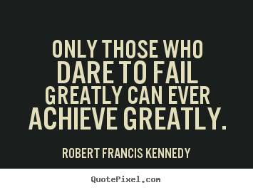 Quotes about Dare to fail (35 quotes)