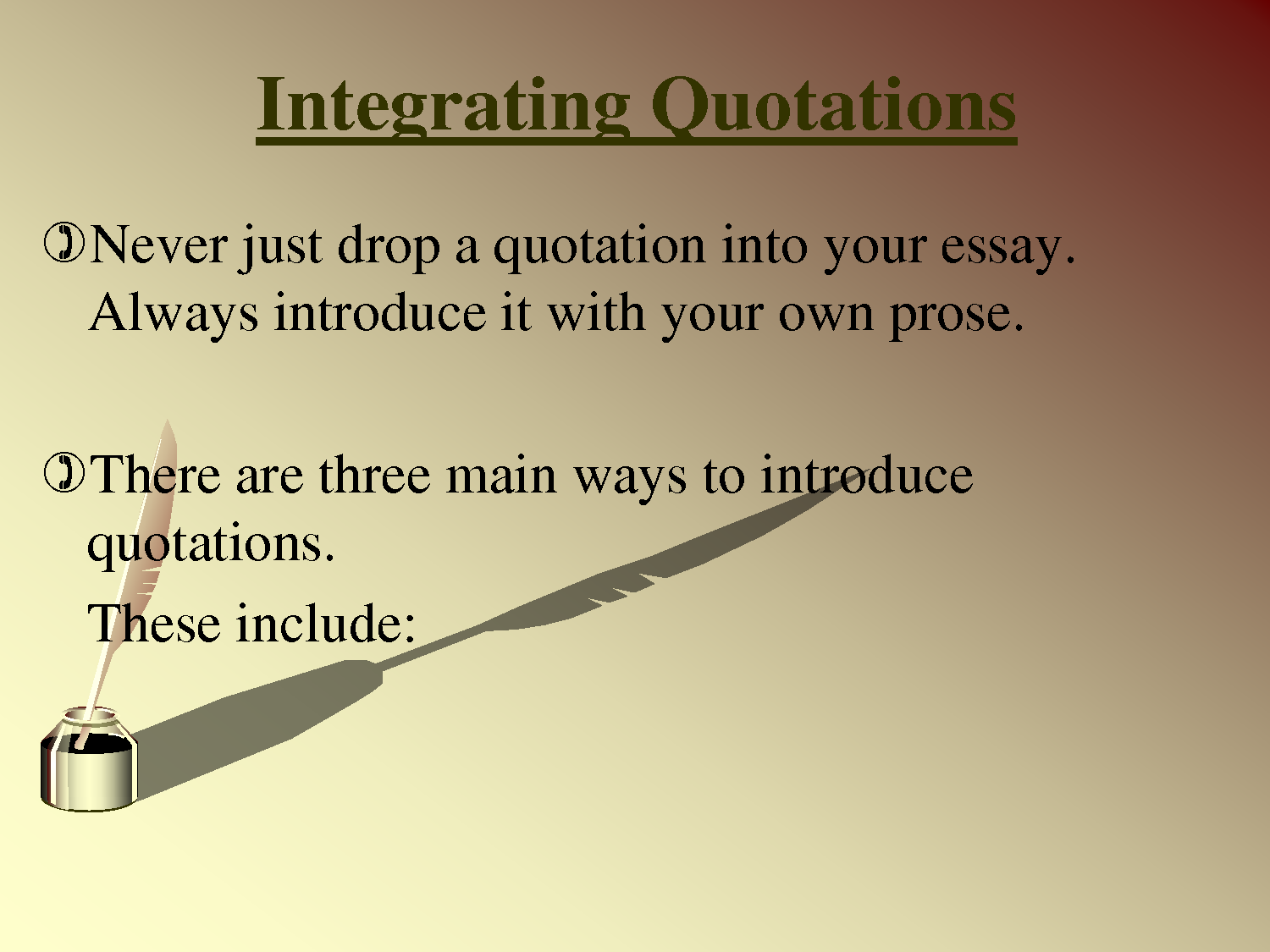 "introduce quotes in essay How to use quotes effectively most let's say you have to write an essay on creativity for your introduction to according to"" phrase to introduce the."