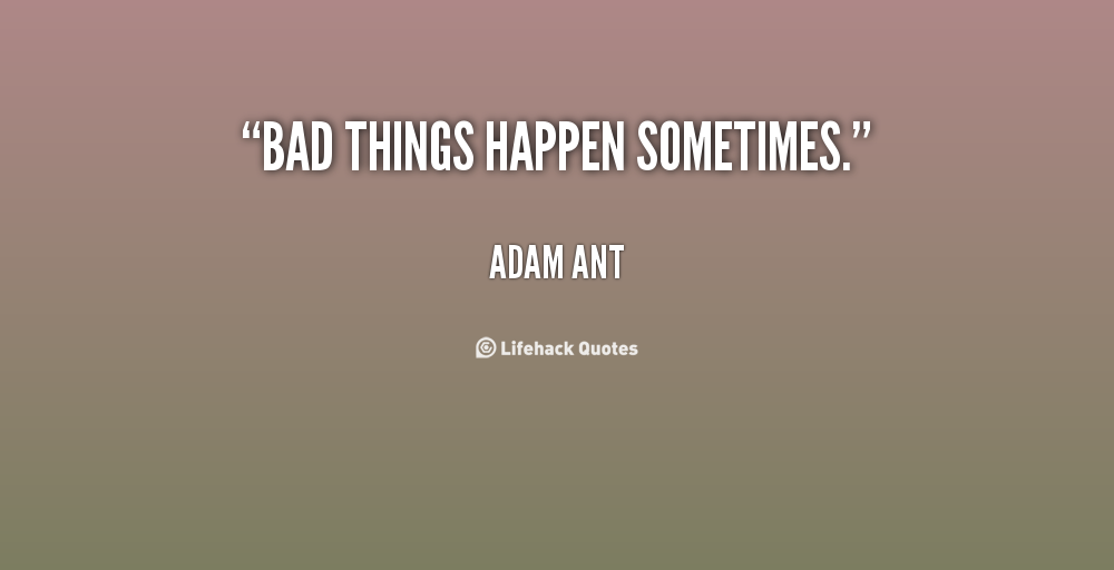 Quotes About Bad Stuff (109 Quotes)