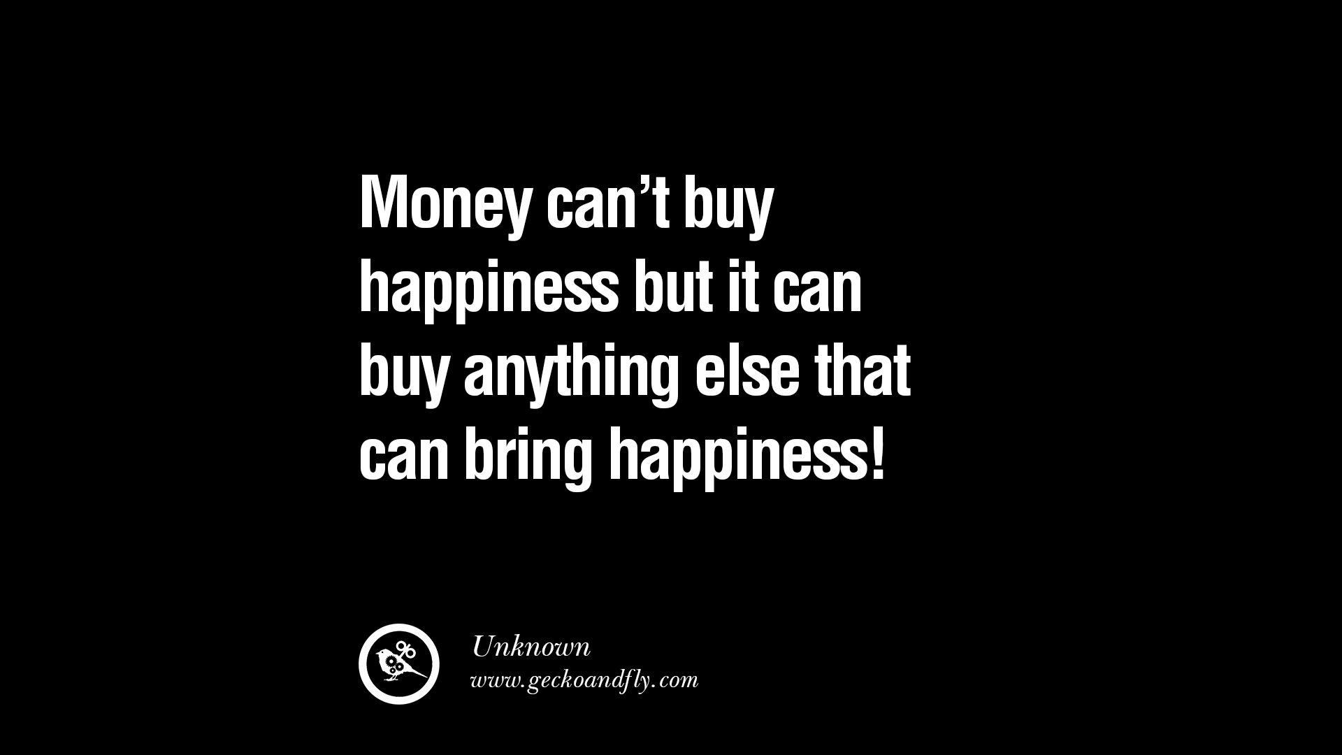 money cant buy happiness and love essay Money enables us to buy goods and services that we want when we satisfy these wants we feel fulfilled, happy and pleased because we as humans love getting what we want money can give us experiences and opportunities that we would otherwise never be able to have.