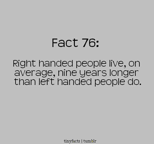 is it true that left handed people It is important to note the difference between an individual animal being left- or right-handed, and most of the animals in an entire population being either left- or right-handed.