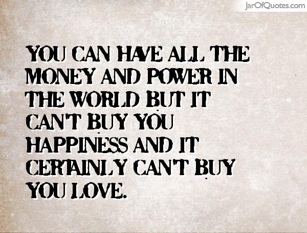 can money buy happiness and love The truth is cliché that money can buy happiness is that happiness is not easy money does not offer short cuts around this fact it is important to appreciate the danger of how money can't buy happiness, however.