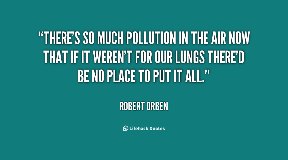 Quotes About Air Pollution 58 Quotes