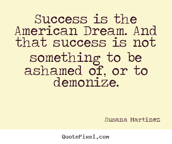accomplishing the american dream The phrase the american dream was first invented, in other words, to describe a failure, not a promise: or rather, a broken promise, a dream that was continually faltering beneath the rampant monopoly capitalism that set each struggling against all and it is no coincidence that it was first popularised during the early years of the great depression.