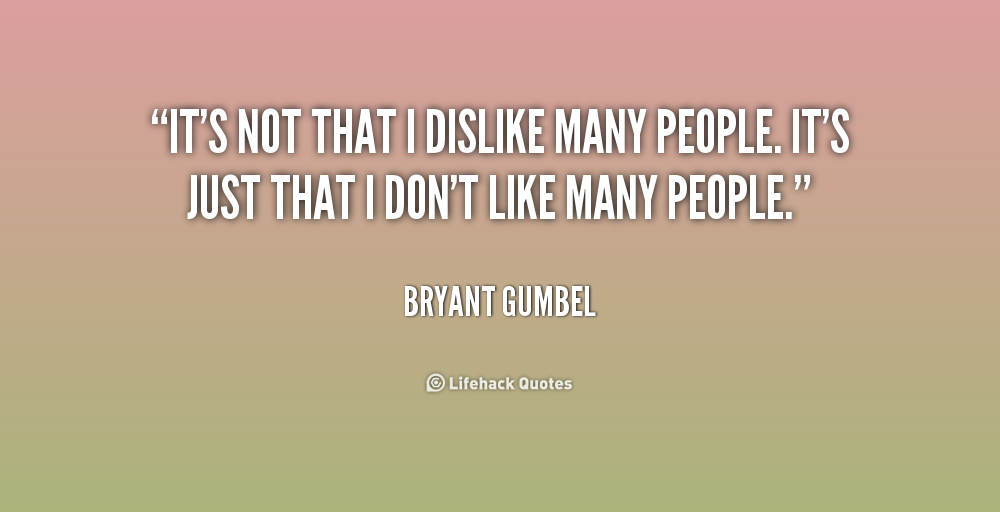Quotes about Dislike (425 quotes)