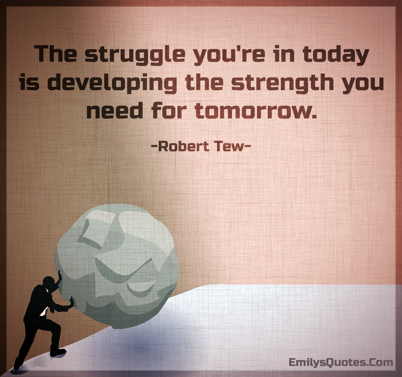 Developing Strength Motivational Quote: Quotes About Strength And Struggle (60 Quotes