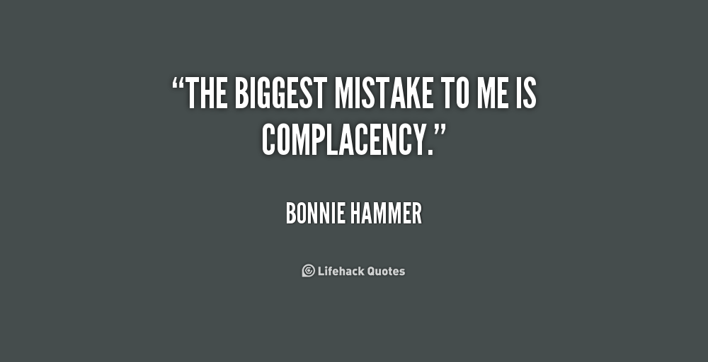 Complacency Quotes Prepossessing Complacency Quotes Fair Complacency Quotes Brainyquote