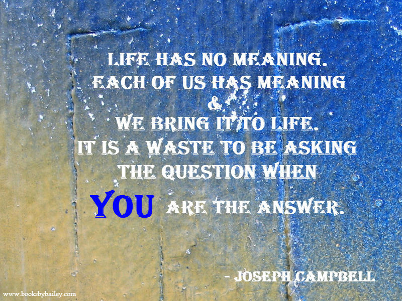 Quotes About Having Meaning In Life 23 Quotes