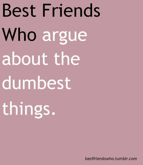 Quotes about Argument with friends (21 quotes)