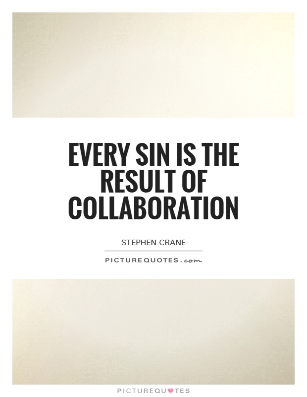 """every sin is the result of a collaboration Collaboration quotes,collaboration, keyword, keywords my account help: add the dynamic daily quotation to your site """"every sin is the result of collaboration."""