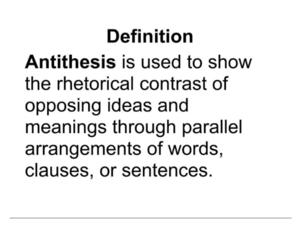sentences for antithesis Metaphor could also contain antithesis, repetition, and parallelism for that  a  metaphor can even extend several sentences, often referred to as an analogy.