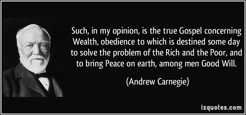 the duty of wealth to man in andrew carnegies the gospel of wealth Free essay: andrew carnegie's gospel of wealth andrew carnegie believes in a system based on principles and responsibility the system is individualism and.