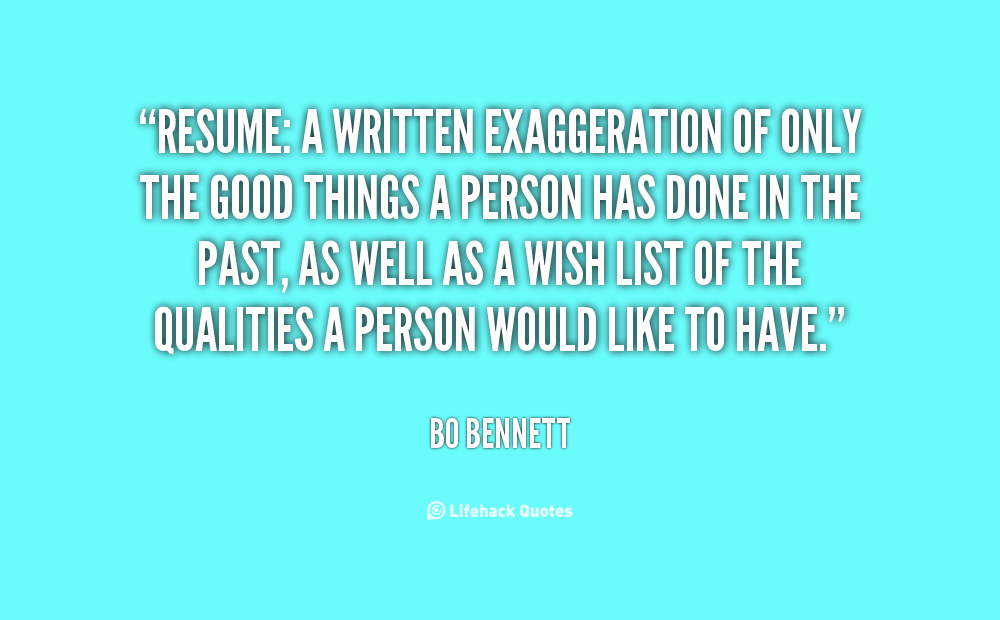 resume a written exaggeration of only things a person hasdoneiin the past as well as a wish list of the qualities a person would like to have