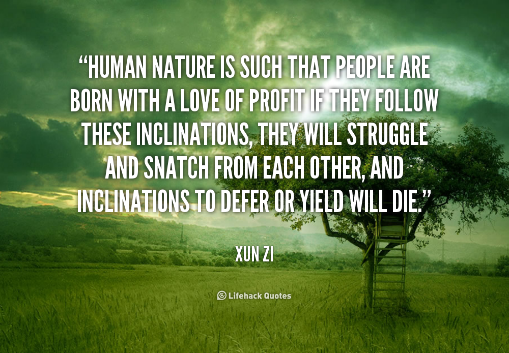 truism about human nature Truism about human nature or any similar topic specifically for you i have a phantasm caricature of a negative possibility for the life of early humans: they are beset by separation anxiety through high infant mortality, sudden death by natural disaster or animal attack, by disease or accident they are.