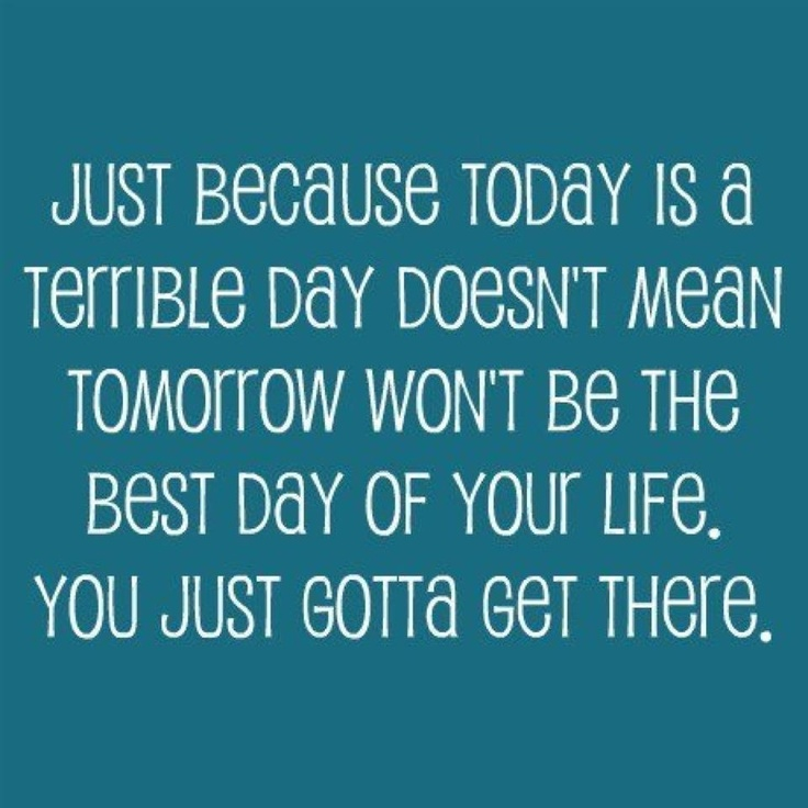 Quotes about Better day tomorrow (52 quotes)