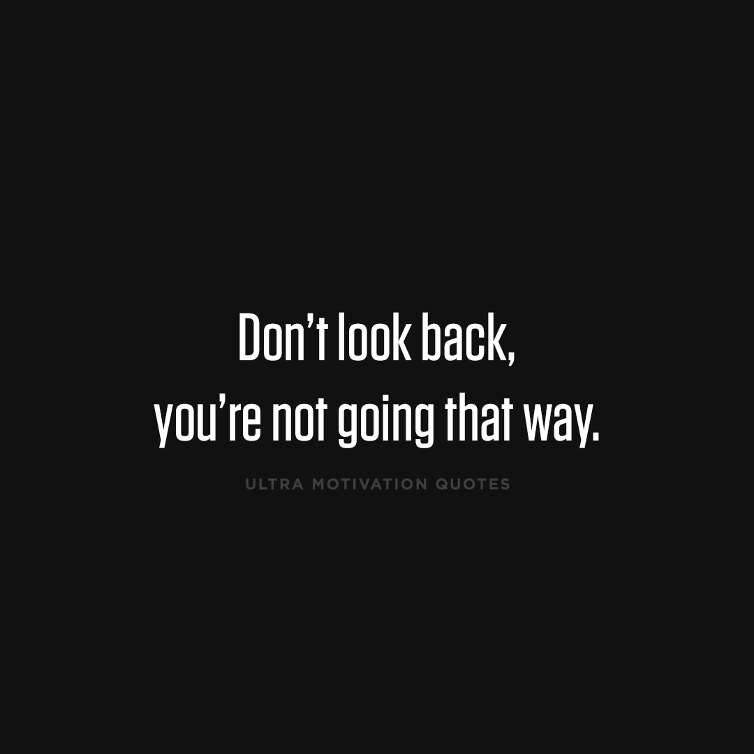Quotes about Don't Look Back (147 quotes)