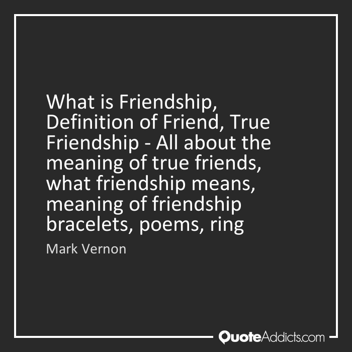 a short discussion of the meaning of friendship It is the thesis of the great psychoanalyst viktor frankl that man can endure any hardship as long as he can find meaning meaningful poems friendship poems.
