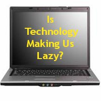technology makes us lazy essay Has technology made man lazy 71% say yes 29% say so what if technology makes us lazy, it has kept us alive and happy, and will continue to do so.