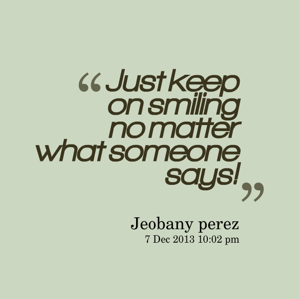 just keep on smiling