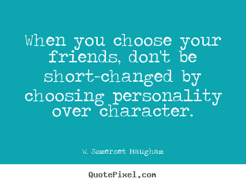 Quotes about Choosing right friends (22 quotes)