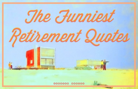 Retirement Quotes: Quotes About Funny Retirement (53 Quotes