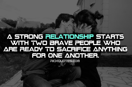 Image of: Amp Strong Relationship Starts With Two Brave People Who Are To Sacrifice Anything For One Another Funny Quotes About Strong Love Relationships 32 Quotes