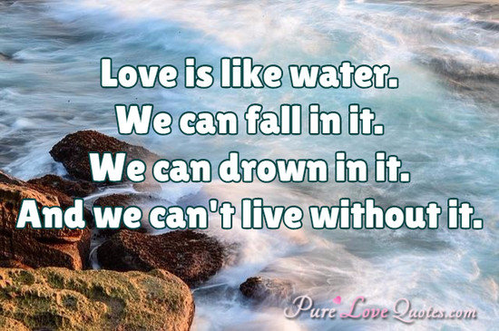 Quotes About Love Like Water 60 Quotes Adorable Water Quotes