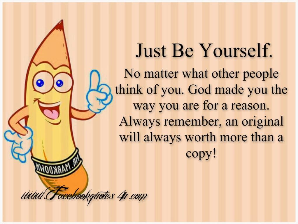 being yourself Be yourself is wise advise let these being yourself quotes remind you that you are unique and there is no other way to be than to be you.