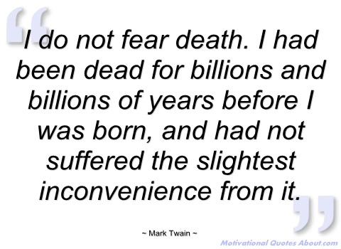 no need to fear death a Death: there's no need to fear, for reason is here there was once a staunch christian who lived in russia in the 19th century he wrote about war, he wrote about peace, he wrote about generations and he wrote.