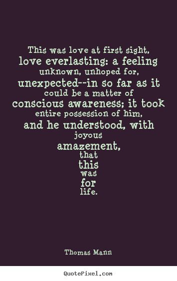 Amazing Quotes About Love At First Sight : Thig wag love at first Sight,love everlasting: a feelingunknown ...
