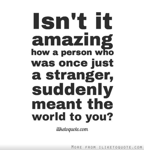 Quotes About Liking A Stranger 60 Quotes Magnificent The Stranger Quotes