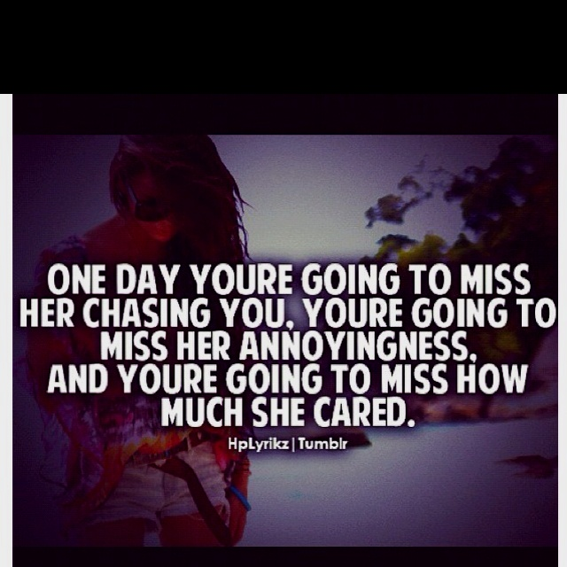 will you miss me when i m gone quotes