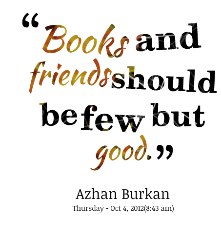 books friends should few good essay One is free to choose whatever books and friends he wants there are good books and friends should be few and good essay about her life.