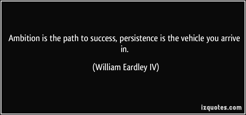 ambition a path to success or Ambitions instigate success ambition is the path to success persistence is the vehicle you arrive in- bill bradley a man without ambition is dead.