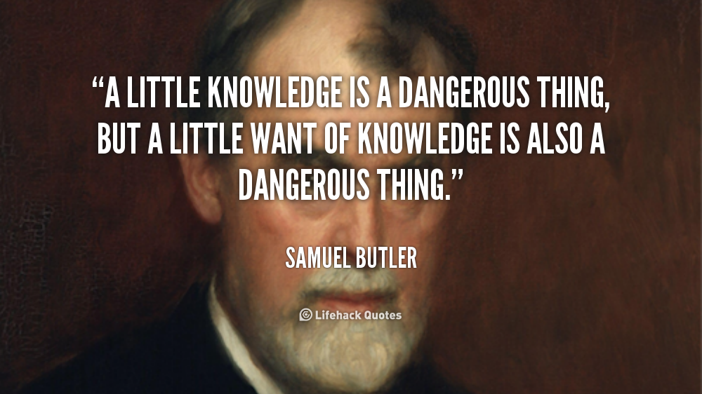 little knowledge is dangerous