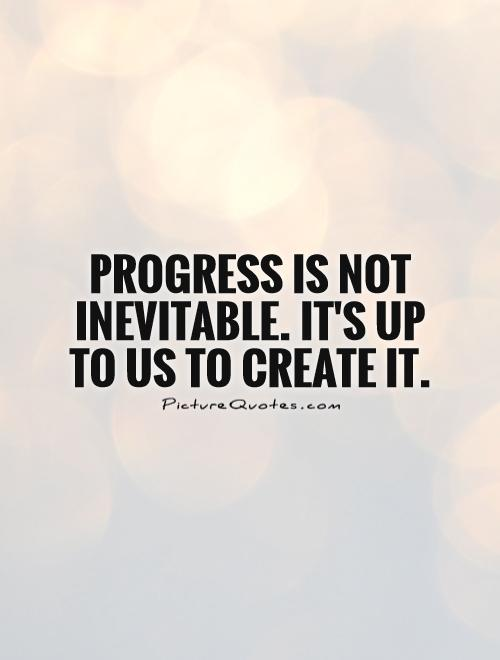 Quotes About Progress 546 Quotes