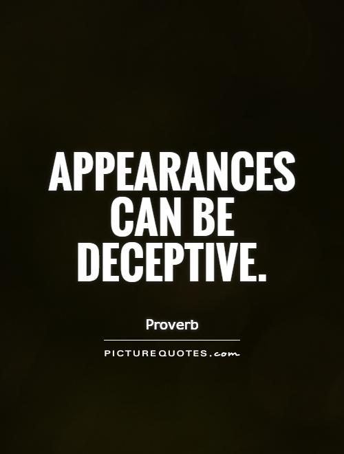 appearances can be deceiving meaning