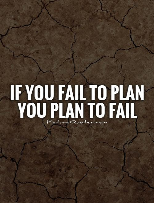 if you fail to plan you plan to fail