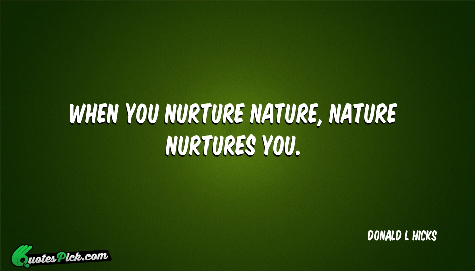 Quotes About Nurture Over Nature 16 Quotes