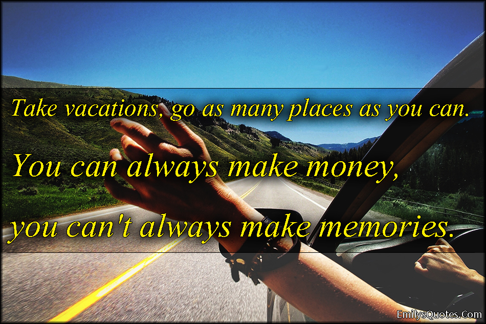 Quotes About Taking Vacation 24 Quotes