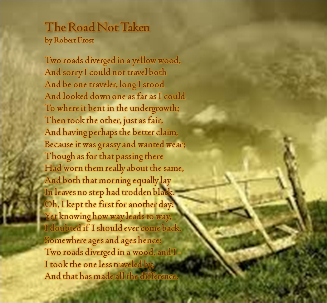 "essay on road not taken by robert frost Free essay: in robert frost's poem, ""the road not taken"" there are many complexities that ultimately lead to the poem's unity at first glance this poem."