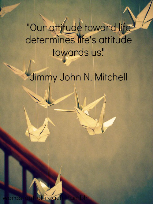 Quotes About Attitude Toward Life 48 Quotes