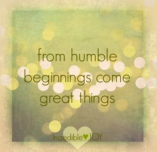 quotes about humble beginnings 48 quotes